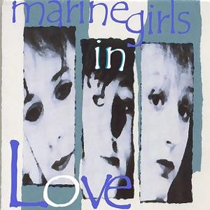 Marine Girls: In Love