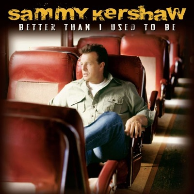 Better Than I Use to Be - Sammy Kershaw