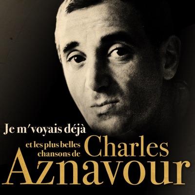 Je m'voyais déjà et les plus belles chansons de Charles Aznavour - Charles Aznavour