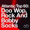 Atlantic Top 60 - Doo Wop, Rock and Bobby Socks