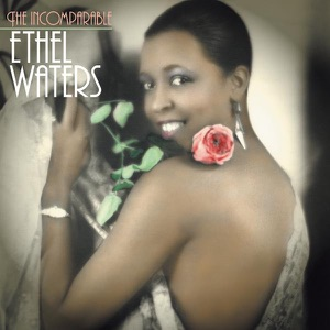 The Incomparable Ethel Waters
