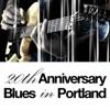 20th Anniversary - Blues in Portland