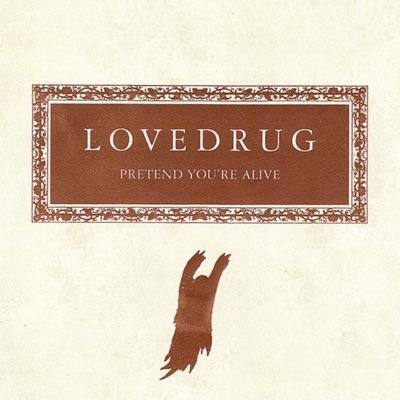 Pretend You're Alive (Bonus Track Version) - Lovedrug