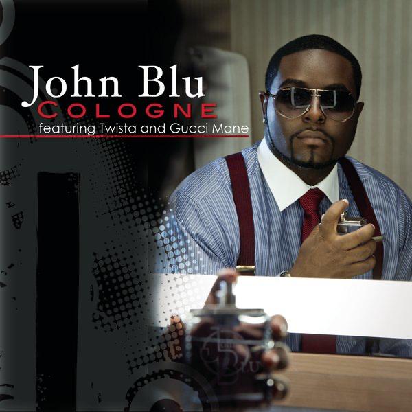 Cologne (feat  Twista & Gucci Mane) - Single by John Blu