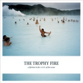 The Trophy Fire - Come Sail Away