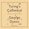 George Dyson - Turing's Cathedral: The Origins of the Digital Universe (Unabridged)  artwork