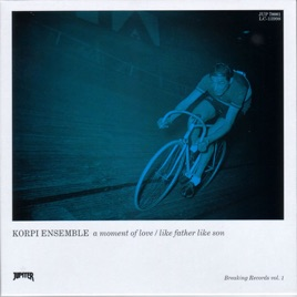 A Moment Of Love Like Father Like Son Ep By Korpi Ensemble On