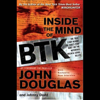 John Douglas & Johnny Dodd - Inside the Mind of BTK: The True Story Behind the Thirty-Year Hunt for the Notorious Wichita Serial Killer (Unabridged) artwork