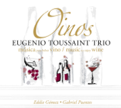 Eugenio Toussaint Trio: Oinos - Musica Para Beber Vino (Music To Enjoy Wine)
