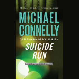 Suicide Run: Three Harry Bosch Stories (Unabridged) - Michael Connelly mp3 download