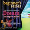 Clarissa Pinkola Estés, PhD - The Beginner's Guide to Dream Interpretation (Unabridged)  artwork