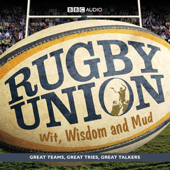 Rugby Union: Wit, Wisdom and Mud (Unabridged)