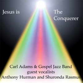 Jesus Is the Conquerer by Carl Adams & Gospel Jazz Band