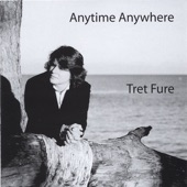 Tret Fure - Anytime, Anywhere