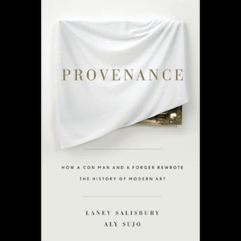 Provenance: How a Con Man and a Forger Rewrote the History of Modern Art (Unabridged) audiobook