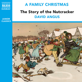 The Story of the Nutcracker (from the Naxos Audiobook 'A Family Christmas') [Abridged Fiction] audiobook