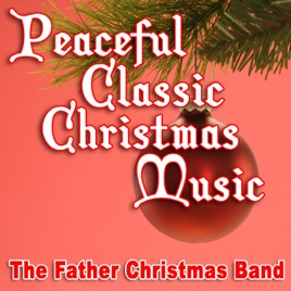 peaceful classic christmas music the father christmas band - Classic Christmas Music