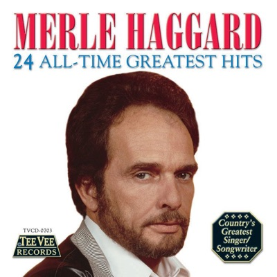 24 All-Time Greatest Hits (Re-Recorded Versions) - Merle Haggard