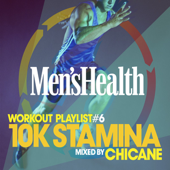 Men's Health Workout Playlist, Vol. 6 - 10K Stamina (Mixed by Chicane)