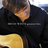 Greatest Hits - Bryan White - Bryan White