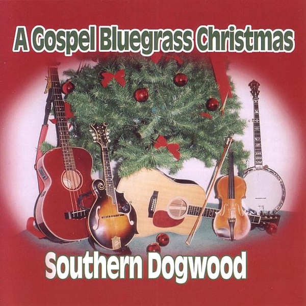 a gospel bluegrass christmas by southern dogwood on apple music - Bluegrass Christmas Music
