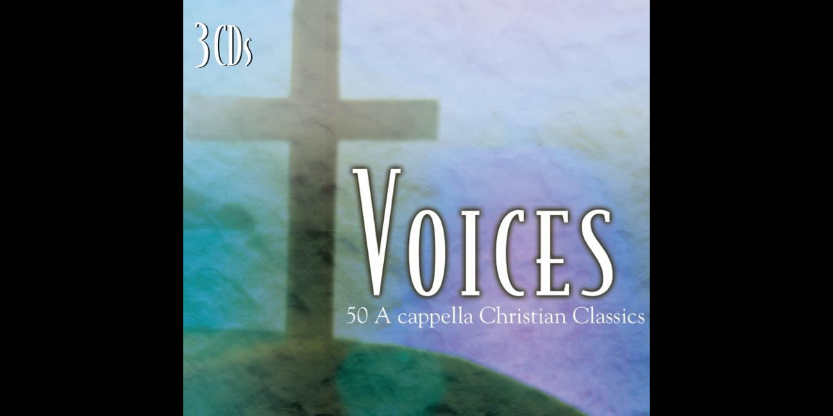 Voices - 50 Acapella Christian Classics by Various Artists