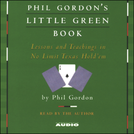Phil Gordon's Little Green Book: Lessons and Teachings in No Limit Texas Hold'em audiobook