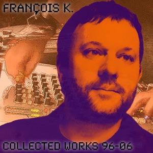 François K. - Collected Works 96-06