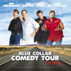 Blue Collar Comedy Tour - The Movie (Original Motion Picture Soundtrack) - Blue Collar Comedy Tour