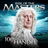 Handel - 100 Supreme Classical Masterpieces: Rise of the Masters