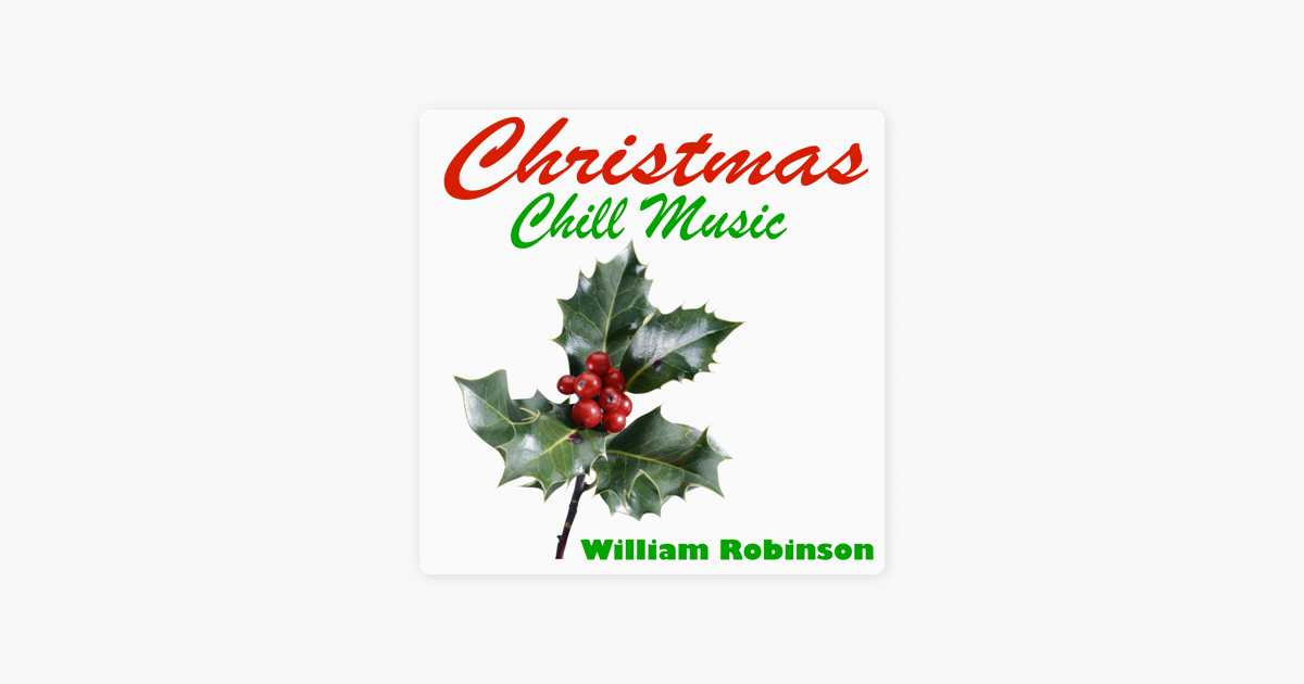 christmas chill music by william robinson on apple music - Christmas Chill