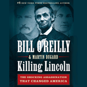 Download Killing Lincoln: The Shocking Assassination That Changed America Forever (Unabridged) Audio Book