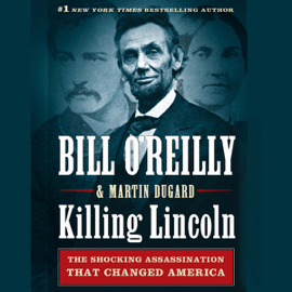 Killing Lincoln: The Shocking Assassination That Changed America Forever (Unabridged) audiobook