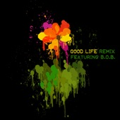 Good Life (Remix) [feat. B.O.B.] - Single