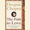 Deepak Chopra - The Path to Love: Renewing the Power of Spirit in Your Life artwork