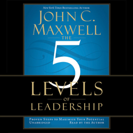 The 5 Levels of Leadership: Proven Steps to Maximize Your Potential (Unabridged) audiobook