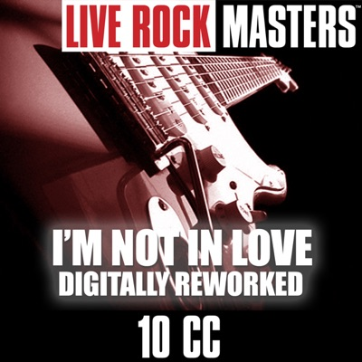 Live Rock Masters: I'm Not In Love (Digitally Reworked) - 10 Cc