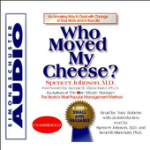 Who Moved My Cheese? An Amazing Way to Deal with Change in Your Work and in Your Life (Unabridged)