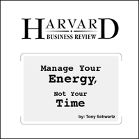 Tony Schwartz - Manage Your Energy, Not Your Time (Unabridged) artwork