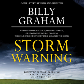 Storm Warning: Whether Global Recession, Terrorist Threats, or Devastating Natural Disasters, These Ominous Shadows Must Bring Us Back to the Gospel (Unabridged) audiobook