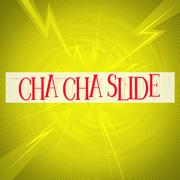 Cha Cha Slide - Cha Cha Slide - Cha Cha Slide