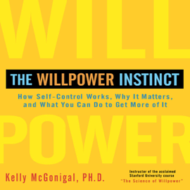 The Willpower Instinct: How Self-Control Works, Why It Matters, and What You Can Do to Get More of It (Unabridged) audiobook