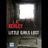 Little Girls Lost (Unabridged) - J. A. Kerley