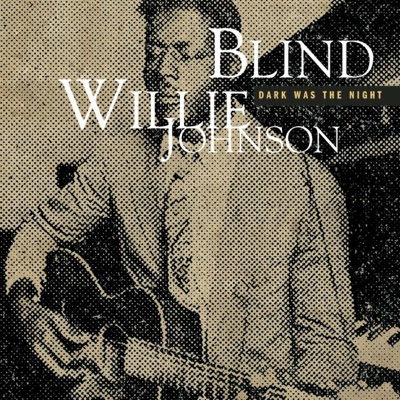 Dark Was the Night, Cold Was the Ground - Blind Willie Johnson song