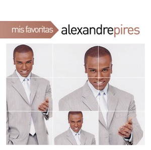 Mis Favoritas: Alexandre Pirés