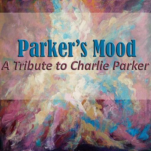 Parker's Mood: A Tribute to Charlie Parker