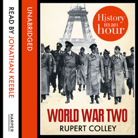 World War Two: History in an Hour (Unabridged) audiobook