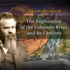 John Wesley Powell - The Exploration of the Colorado River and Its Canyons (Unabridged)  artwork