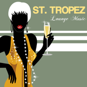 St.Tropez Lounge Music (Chill Out Music at Club Saint Germain)