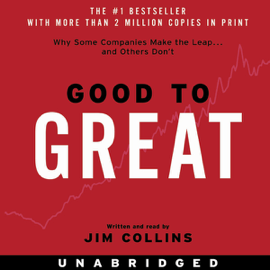 Good to Great: Why Some Companies Make the Leap...And Others Don't (Unabridged) - Jim Collins MP3 Download